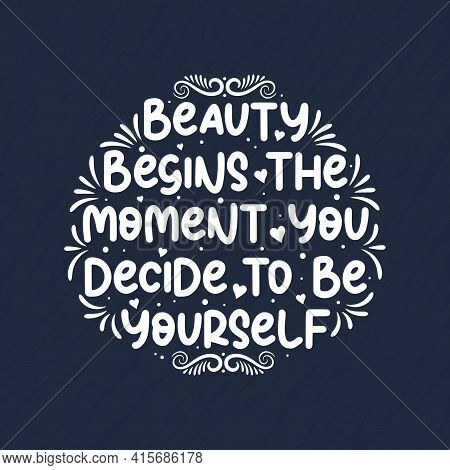 Beauty Begins The Moment You Decide To Be Yourself - Beautiful Motivational Quote Lettering Design.