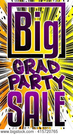 Big Grad Party Sale Comic Book Style Advertisement Text. School, Educational Related Sale Poster. Wo