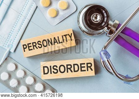 Personality Disorder Written On Wooden Cubes On Medical Background.
