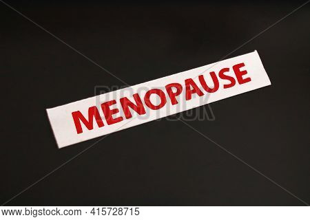Menopause, Text Words Typography Written On Paper, Life And Health Motivational Inspirational Concep