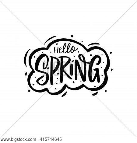Hello Spring. Hand Drawn Season Lettering Phrase. Black Color Vector Illustration.