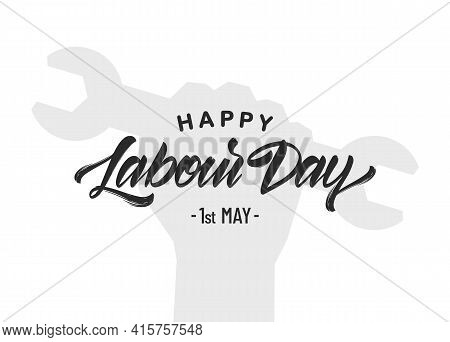 Silhouette Of Clenched Fist With Wrench, Hand Lettering Of Happy Labour Day 1st Of May