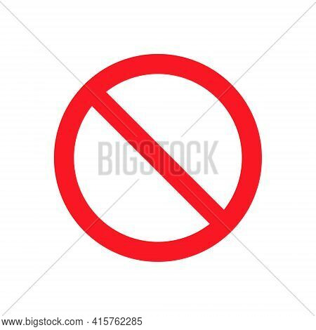 No Symbol Icon. Prohibition Red Stop Sign. No Entry Vector. Isolated On White.