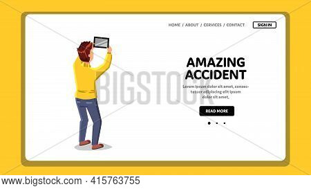 Amazing Accident Man Shooting On Tablet Vector. Young Boy Photographing Or Making Video Of Amazing A