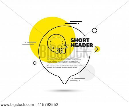360 Degrees Line Icon. Speech Bubble Vector Concept. Panoramic View Sign. Vr Technology Simulation S