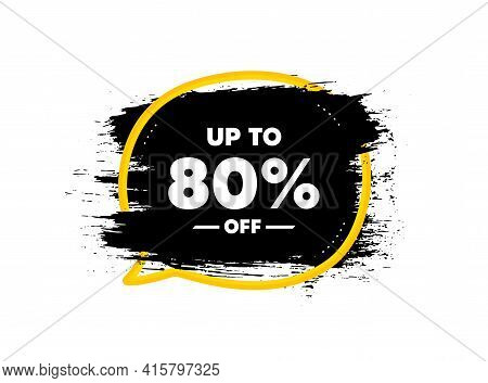 Up To 80 Percent Off Sale. Paint Brush Stroke In Speech Bubble Frame. Discount Offer Price Sign. Spe