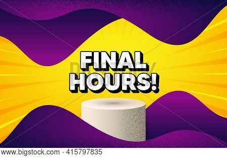 Final Hours Sale. Abstract Background With Podium Platform. Special Offer Price Sign. Advertising Di