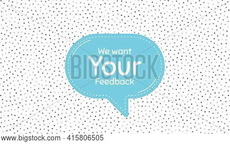We Want Your Feedback Symbol. Blue Speech Bubble On Polka Dot Pattern. Survey Or Customer Opinion Si