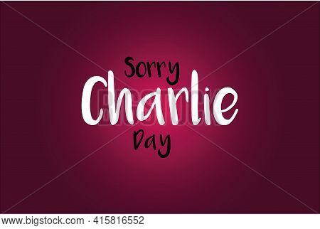 Sorry Charlie Day Vector Typography Background Design. Social Media Poster, Banner,  And Cover Desig