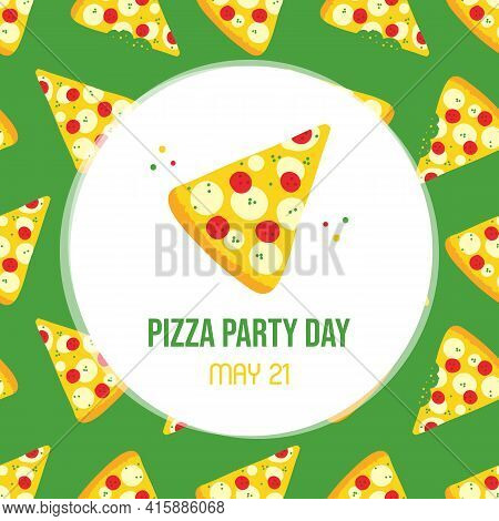 National Pizza Party Day Vector Cartoon Style Greeting Card, Illustration With Pizza Slice. May 21.