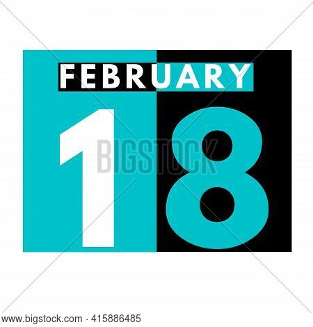 February 18 . Flat Daily Calendar Icon .date ,day, Month .calendar For The Month Of February
