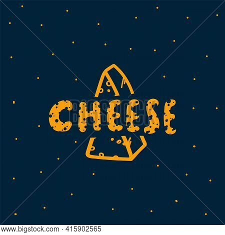 Vector Illustration Of Cheese Is A Dairy Product. Hand-drawn Doodle Poster With The Inscription Chee