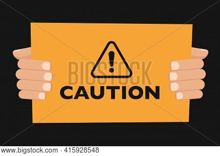 Caution Concept Vector Illustration Of Important Announcement. Flat Human Hands Hold Caution Sign.