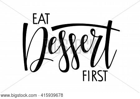Eat Dessert First Text Isolated On White. For Logotype, Banner, Poster, Decoration, Postcard. Callig