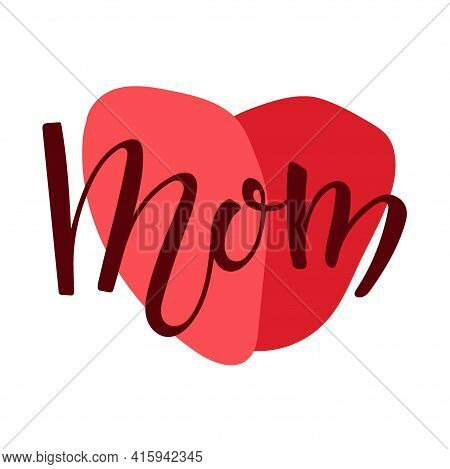 Mom Text With Red Heart. Handwritten Vector Calligraphy Illustration. Minimalistic Mother's Day Card