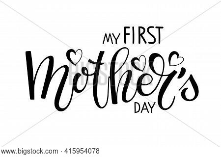 My First Mothers Day Text Template. Handwritten Calligraphy Vector Illustration. Baby First Mother's