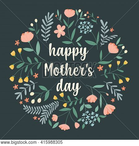 Happy Mother S Day. Hand-drawn Greeting Card With A Round Flower Arrangement And Lettering On A Dark