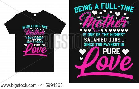 Being A Full-time Mother. Mother And Love Quote T-shirt And Vector Design Template. Mother's Day T-s