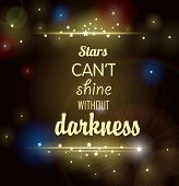 Stars can't shine without darkness. Vector background poster