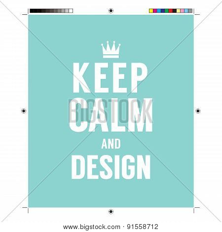Keep Calm And Design With Print Calibration Elements.