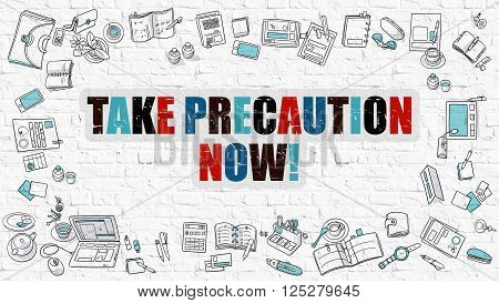 Take Precaution Now - Multicolor Concept with Doodle Icons Around on White Brick Wall Background. Modern Illustration with Elements of Doodle Design Style.