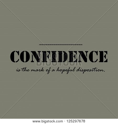 Confidence is the mark of a hopeful disposition. Text lettering of an inspirational saying. Quote Typographical Poster Template.