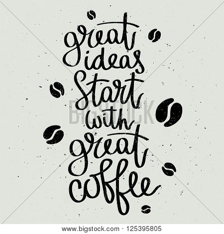 Great ideas start with great coffee. Fashionable calligraphy. Coffee quote. Coffee label. Vector illustration on a gray background