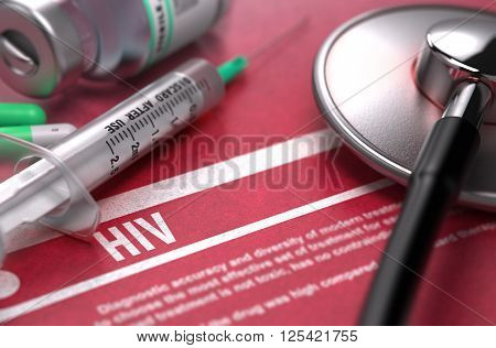 HIV - Human Immunodeficiency Virus - Printed Diagnosis on Red Background and Medical Composition - Stethoscope, Pills and Syringe. Medical Concept. Blurred Image. 3D Render.