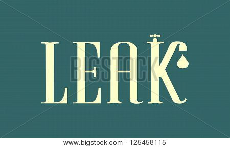 Leak text with drop from faucet. Typography vector concept