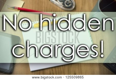 No Hidden Charges! -  Business Concept With Text