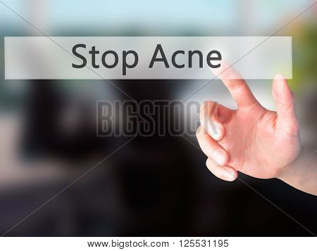 Stop Acne - Hand Pressing A Button On Blurred Background Concept On Visual Screen.