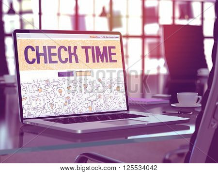 Check Time Concept. Closeup Landing Page on Laptop Screen in Doodle Design Style. On Background of Comfortable Working Place in Modern Office. Blurred, Toned Image. 3D Render.