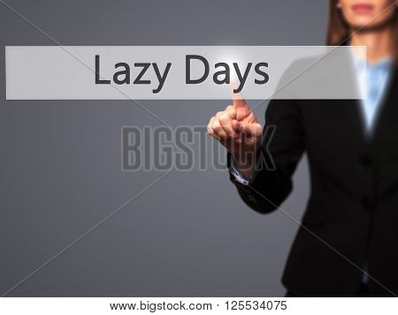 Lazy Days - Businesswoman Hand Pressing Button On Touch Screen Interface.