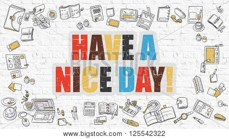 Have a Nice Day. Multicolor Inscription on White Brick Wall with Doodle Icons Around. Modern Style Illustration with Doodle Design Icons. Have a Nice Day on White Brickwall Background.
