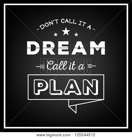 Don't call it a dream, call it a plan - Quote typographical background. Vintage typography background, vintage typography design, vintage typography art, vintage typography label, vintage typography icon, vintage typography print for t-shirt, retro typogr