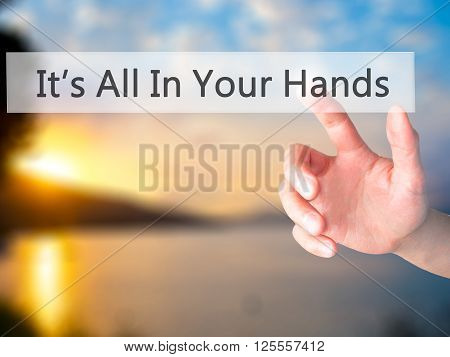 It's All In Your Hands - Hand Pressing A Button On Blurred Background Concept On Visual Screen.