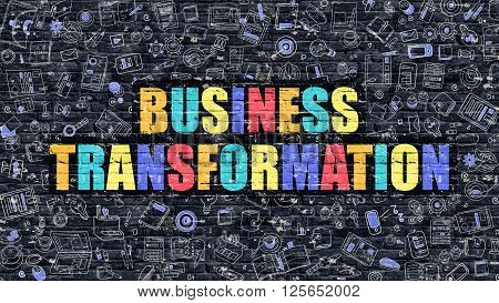 Business Transformation. Multicolor Inscription on Dark Brick Wall with Doodle Icons. Business Transformation Concept in Modern Style. Business Transformation Business Concept.