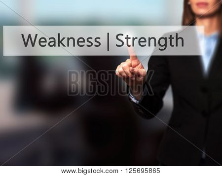 Weakness  Strength - Businesswoman Hand Pressing Button On Touch Screen Interface.