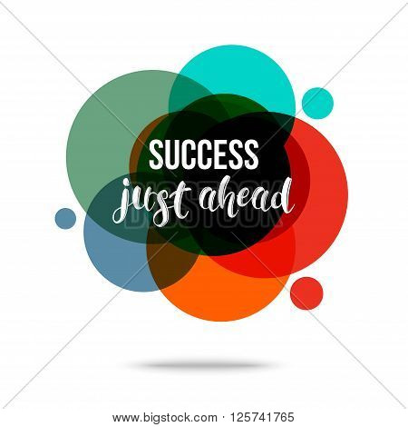 Success Just Ahead - Creative Quote. Abstract colorful background with quote. Vector illustration.