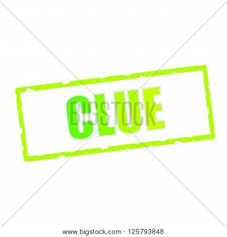 Clue wording on chipped green rectangular signs