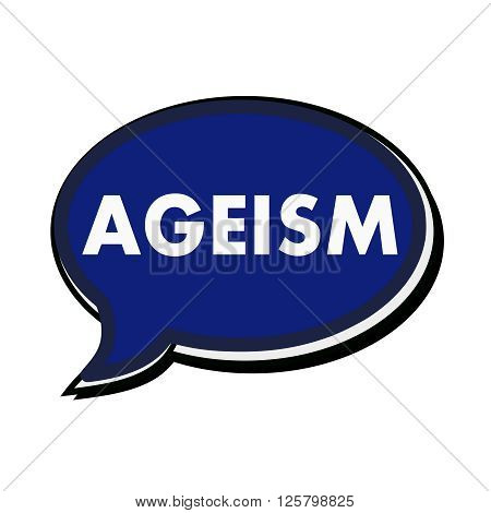 an images of AGEISM wording on blue Speech bubbles