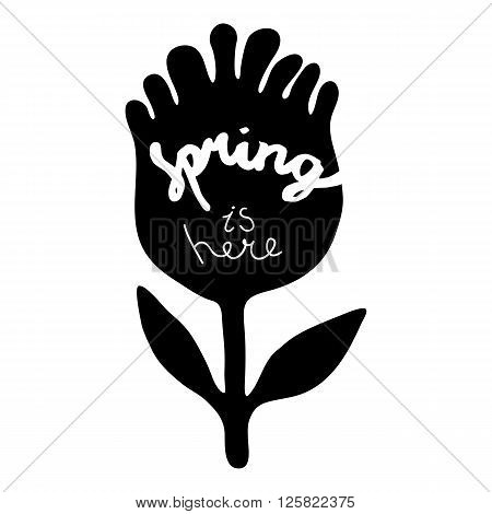 Spring is here. T-shirt design. Flower with hand drawn lettering. Vector illustration.