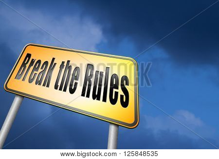Break the rules anarchy and chaos trough rebellion and lawless society.