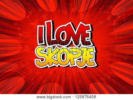 I Love Skopje - Comic book style word on comic book abstract background. poster