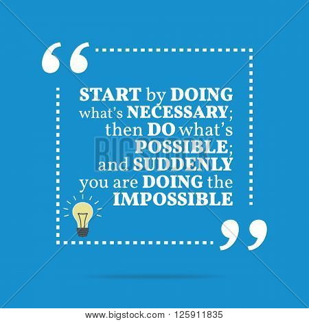 Inspirational Motivational Quote. Start By Doing What's Necessary; Then Do What's Possible; And Sudd