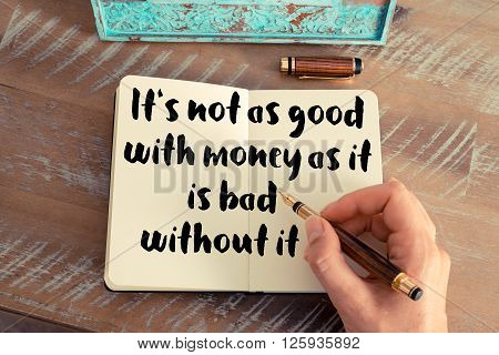 Handwritten quote It's not as good with money as it is bad without it, as inspirational concept image