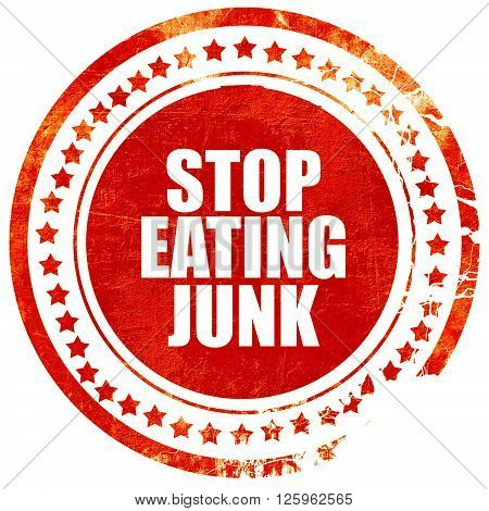 stop eating junk, isolated red stamp on a solid white background