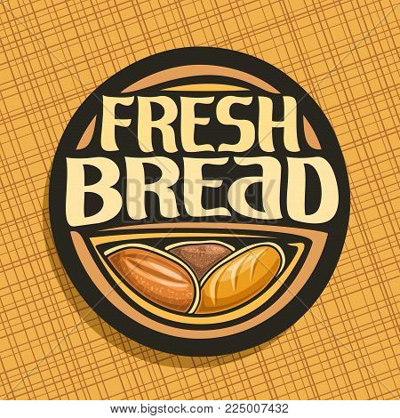 Vector Logo For Bread, Whole Cereal Loaf, Homemade Rye Bread And Wheat French Baguette, Round Label