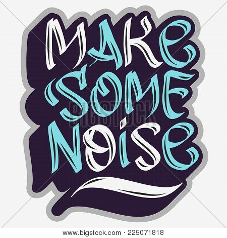 Make Some Noise Slogan Typographic Lettering Type Design Graffiti Tag Style. Vector Graphic.