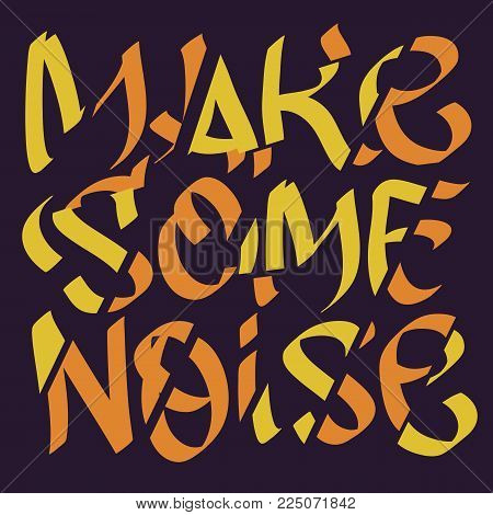 Make Some Noise Slogan Typographic Lettering Type Design Cropped Fragmentation Broken Style. Vector Graphic.
